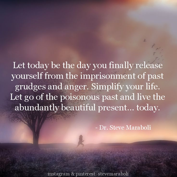 """Let today be the day you finally release yourself from the imprisonment of past grudges and anger. Simplify your life. Let go of the poisonous past and live the abundantly beautiful present... today."" - Steve Maraboli #quote"
