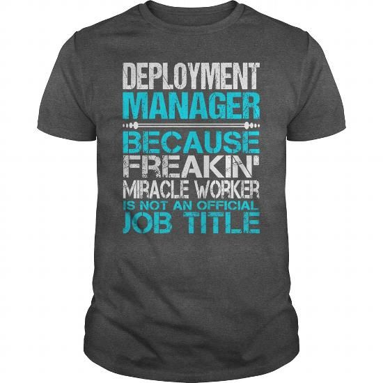 AWESOME TEE FOR  DEPLOYMENT MANAGER T-SHIRTS, HOODIES, SWEATSHIRT (22.99$ ==► Shopping Now)