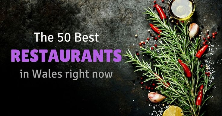 The restaurant scene in Wales is better than it's ever been - and here are 50 of the best