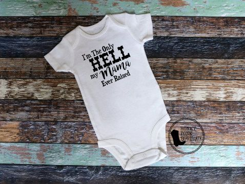 I'm The Only Hell My Mama Ever Raised by HonkyTonkBoutique on Etsy $14; Baby Boy, Baby Girl, Baby Clothes, Etsy, Custom Vinyl, Country Girl, Country Boy, Cowboy, Cowgirl, Western Movies, Farm, Small Business, Johnny Paycheck, Country Music, Outlaw Country, Country Baby