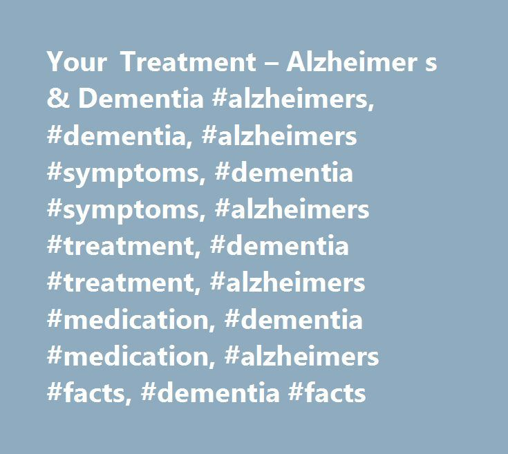 Your Treatment – Alzheimer s & Dementia #alzheimers, #dementia, #alzheimers #symptoms, #dementia #symptoms, #alzheimers #treatment, #dementia #treatment, #alzheimers #medication, #dementia #medication, #alzheimers #facts, #dementia #facts http://dallas.nef2.com/your-treatment-alzheimer-s-dementia-alzheimers-dementia-alzheimers-symptoms-dementia-symptoms-alzheimers-treatment-dementia-treatment-alzheimers-medication-dementia-medication/  # Treatments and Research The more you know about…