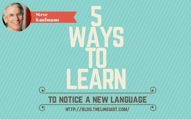5 Ways to Learn to Notice a New Language #LingQ #LearnLanguages #SlideShare #LingoSteve