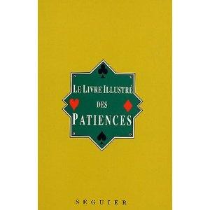Le Livre illustré des Patiences : 60 Jeux de patience avec figures indiquant la place des cartes
