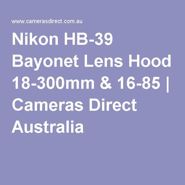 Nikon HB-39 Bayonet Lens Hood 18-300mm & 16-85 | Cameras Direct Australia