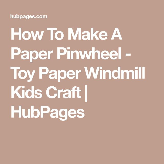 How To Make A Paper Pinwheel - Toy Paper Windmill Kids Craft | HubPages