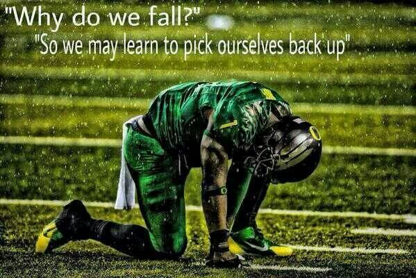 """Why do we fall? "" ""So we may learn to pick ourselves back up! """