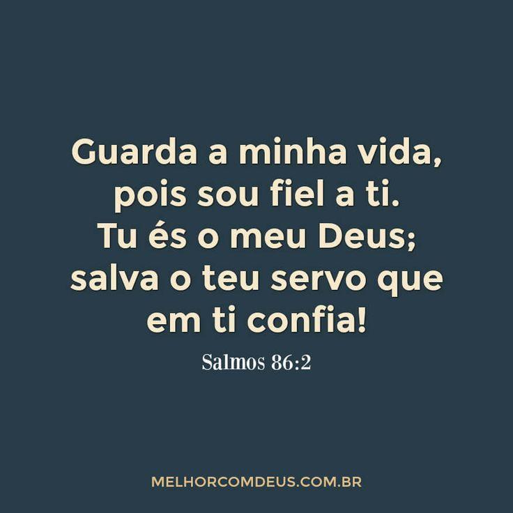 """""""Guarda a minha vida, pois sou fiel a ti. Tu és o meu Deus; salva o teu servo que em ti confia!"""" Salmos 86:2"""