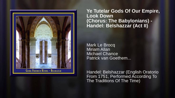 Ye Tutelar Gods Of Our Empire, Look Down (Chorus: The Babylonians) - Handel: Handel: Belshazzar (English Oratorio From 1751, Performed According To The Traditions Of The Time)  ℗ 2004 Josef-Stefan Kindler & Andreas Otto Grimminger - Music Publisher: K & K Verlagsanstalt