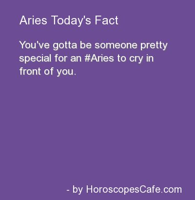 You have to be someone special for Aries to cry in front of you