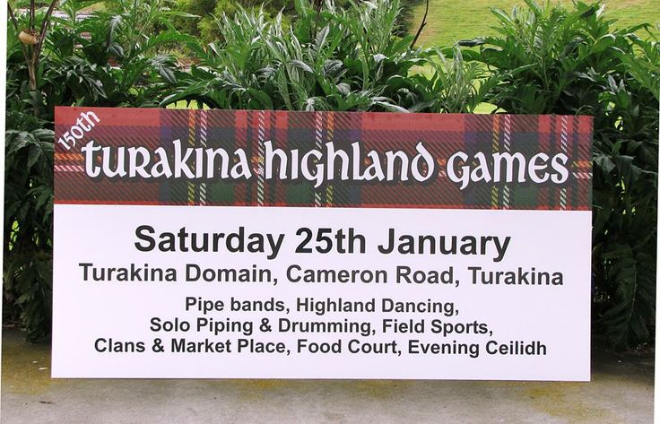 150th Turakina Highland Games  Date: 25th and 26th of January Time: All Day Location: Turakina Domain @ Cameron Road, Turakina.  This is the 150th Turakina Highland Games, this year is going to be the biggest games we have ever had. There will be plenty of entertainment and competition which includes Pipe Bands, Highland Dancers, Solo Piping and much, much more. So come on down and enjoy the festivities :):):).