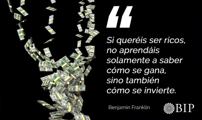 Frase célebre de Benjamin Franklin: ¨Si queréis ser ricos, no aprendáis solamente a saber cómo se gana, sino también cómo se invierte.¨