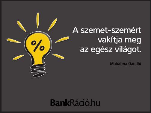 A szemet-szemért vakítja meg az egész világot. - Mahatma Gandhi, www.bankracio.hu idézet