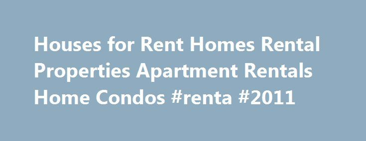 Houses for Rent Homes Rental Properties Apartment Rentals Home Condos #renta #2011 http://renta.remmont.com/houses-for-rent-homes-rental-properties-apartment-rentals-home-condos-renta-2011/  #houses for rent in atlanta # Rental Properties Looking for an apartment rental? RentBlurb.com has tens of thousands of apartments listed for immediate occupancy. Apartments offer tenants a living space that can be less costly to rent than a rental home. Other advantages include location to downtown or…
