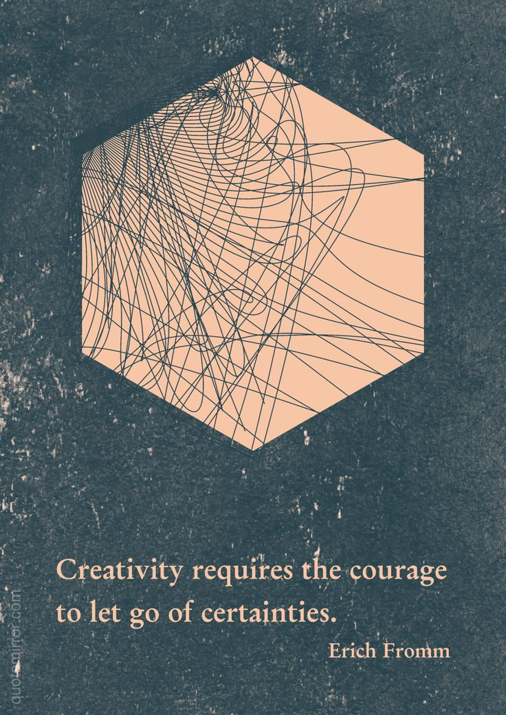 Creativity requires the courage to let go of certainties. –Erich Fromm #art #courage #creativity http://quotemirror.com/s/swqqb