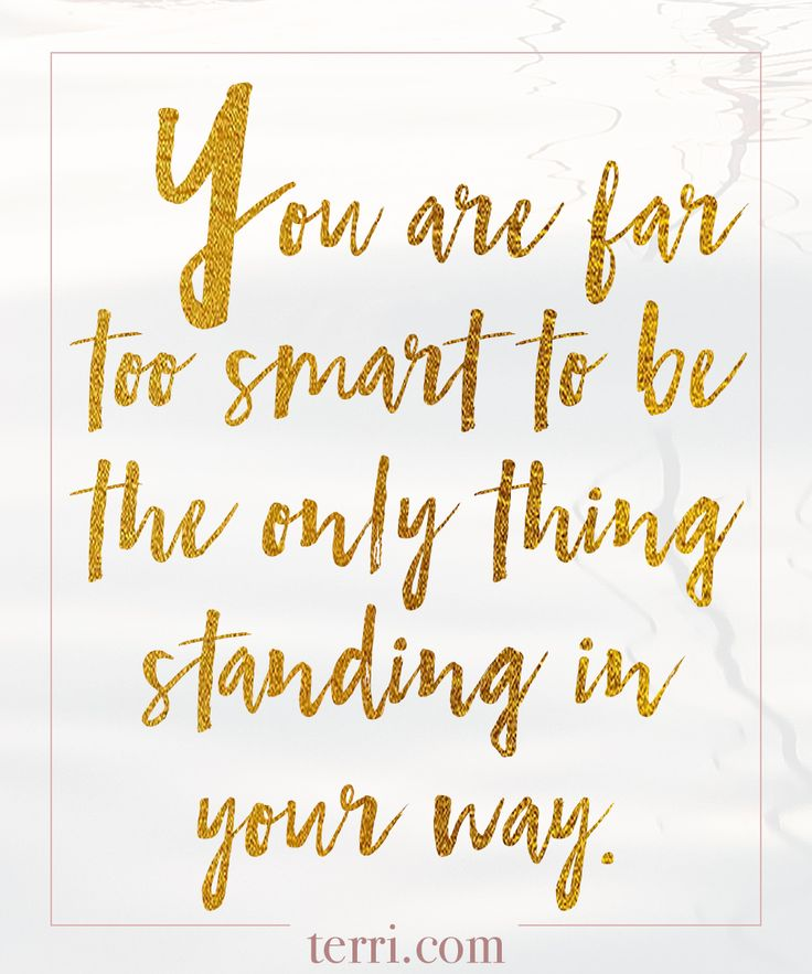 You are far too smart to be the only thing standing in your way! For more weekly podcast, motivational quotes and biblical, faith teachings as well as success tips, follow Terri Savelle Foy on Pinterest, Instagram, Facebook, Youtube or Twitter! *** WATCH A SHORT 8 MINUTE CLIP ON THIS TOPIC BY CLICKING ON THE PIN***