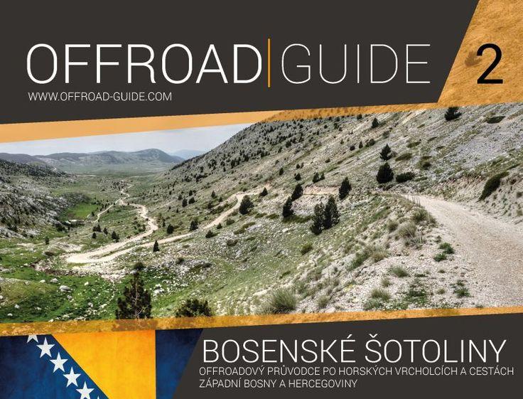 Offroad-Guide: Bosenské šotoliny Průvodce po šotolinách Bosny a Hercegoviny. Guide to gravel roads of Bosnia and Herzegovina.