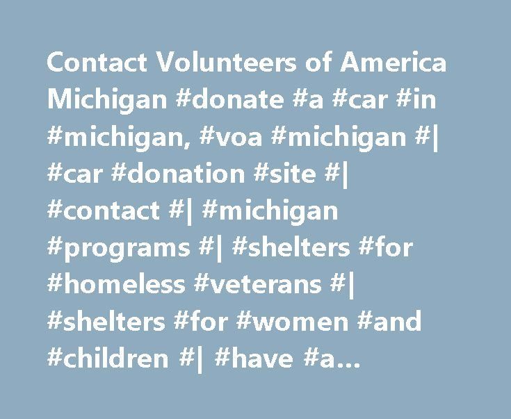 Contact Volunteers of America Michigan #donate #a #car #in #michigan, #voa #michigan #| #car #donation #site #| #contact #| #michigan #programs #| #shelters #for #homeless #veterans #| #shelters #for #women #and #children #| #have #a #question http://trinidad-and-tobago.nef2.com/contact-volunteers-of-america-michigan-donate-a-car-in-michigan-voa-michigan-car-donation-site-contact-michigan-programs-shelters-for-homeless-veterans-shelters-for/  # Do you have a question? Use the form below, or…