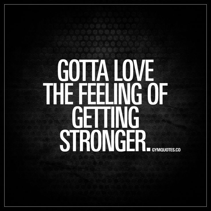 """Gotta love the feeling of getting stronger."" 