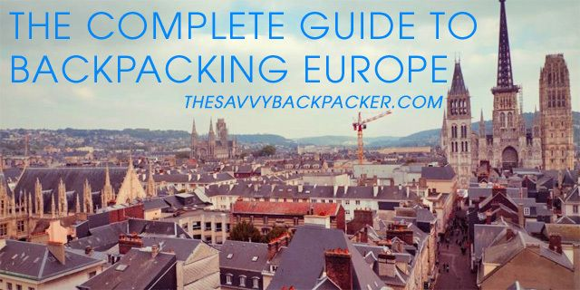 The complete guide to backpacking europe. Everything you need to know to plan your travels to Europe! — www.TheSavvyBackpacker.com