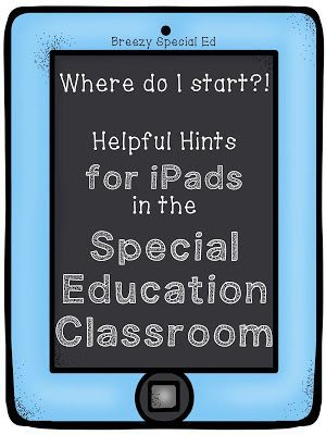 Breezy Special Ed: Where to Start: iPads in a Special Education Classroom