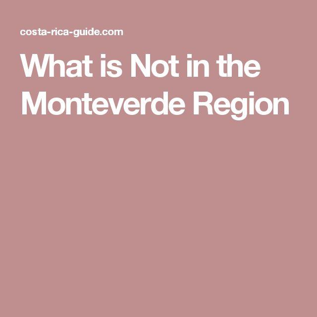 What is Not in the Monteverde Region
