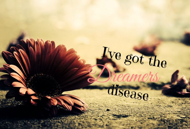I've got the Dreamers disease!