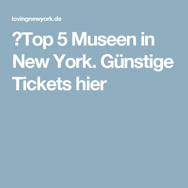 ✅Top 5 Museen in New York. Günstige Tickets hier