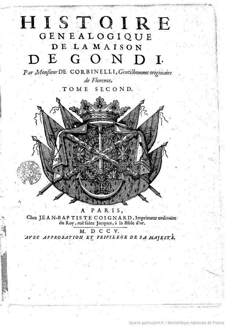 Histoire généalogique de la maison de Gondi . Par Monsieur de Corbinelli,... | Gallica