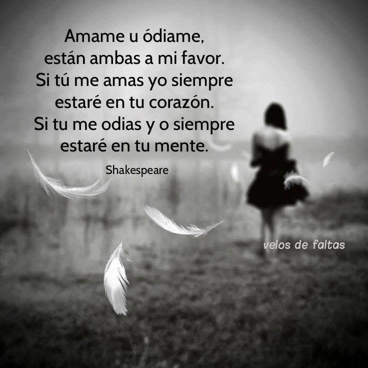 〽️Amame u ódiame, están ambas a mi favor...Shakespeare