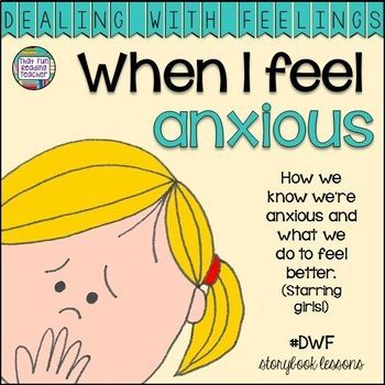 When I feel anxious (starring girls) - storybook lesson Dealing-With-Feelings series for kids! #feelings #emotions #childrensstory #anxiety #tpt #teacherspayteachers