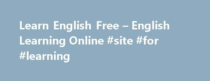 Learn English Free – English Learning Online #site #for #learning http://education.remmont.com/learn-english-free-english-learning-online-site-for-learning-2/  #site for learning # Learn English Online Believe it or not Astonishingly Yes Wow Amazingly Incredibly Trust us you can learn English for free! About Us The Learn English Network is a not-for-profit organisation registered in the UK. We are a voluntary organisation, and we do what we do for the love of English. We run a network of web…