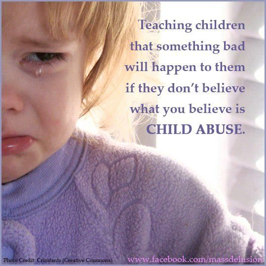 Child abuse - there is no other word for it. Jehovah's Witnesses are the most guilty for this form of child abuse...truly sickening!!!