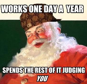 Santa. :O Never thought of it that way! Who does this version of Santa thinks he is?? A bully. Yup, I said it!