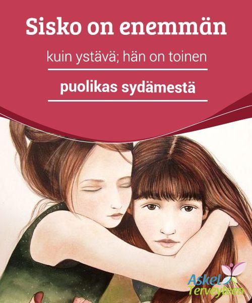 Sisko on enemmän kuin ystävä; hän on toinen puolikas sydämestä   Sisko on #enemmän kuin pelkkä ystävä. Siskojen välille #muodostuu vahva side, joka on enemmän kuin pelkkä #perheenjäsenyys.  #Mielenkiintoistatietoa
