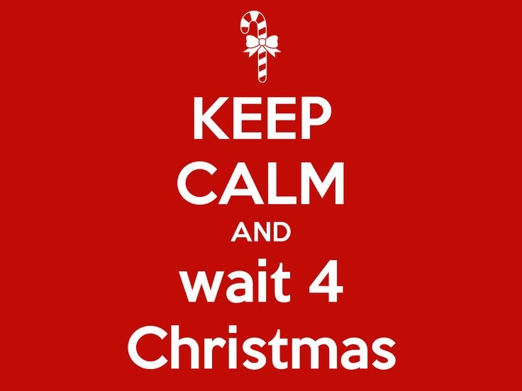 Keep Calm and Wait For Christmas #christmas