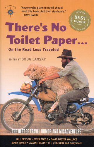 There's No Toilet Paper . . . on the Road Less Traveled: The Best of Travel #Humor and Misadventure (Travelers' Tales)/