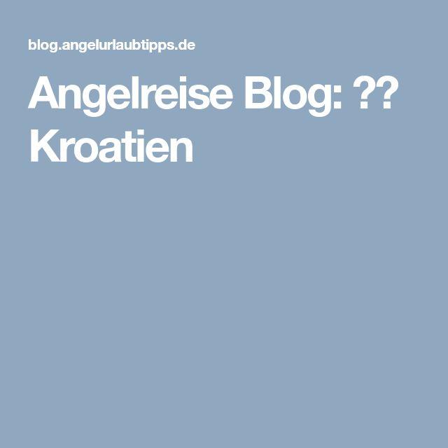 Angelreise Blog: 🇭🇷 Kroatien