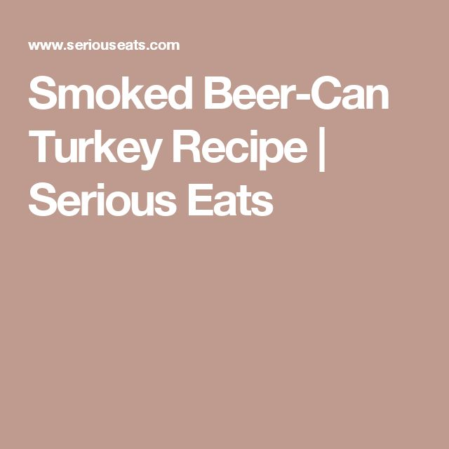 Smoked Beer-Can Turkey Recipe | Serious Eats