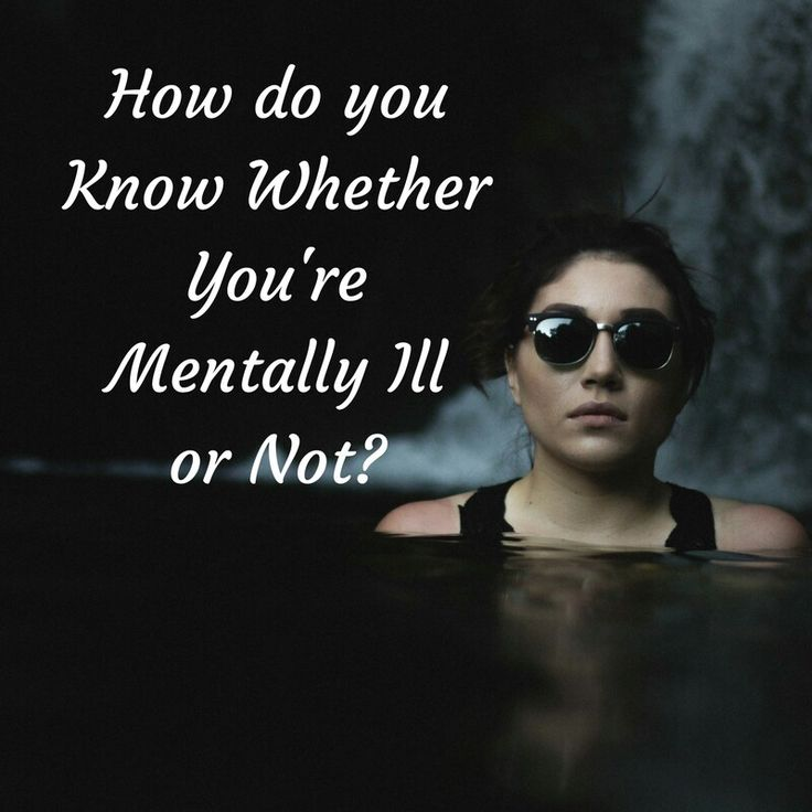 You don't know what you don't know, and if you're mentally unwell, this unawareness can be huge.