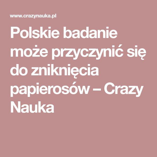 Polskie badanie może przyczynić się do zniknięcia papierosów – Crazy Nauka