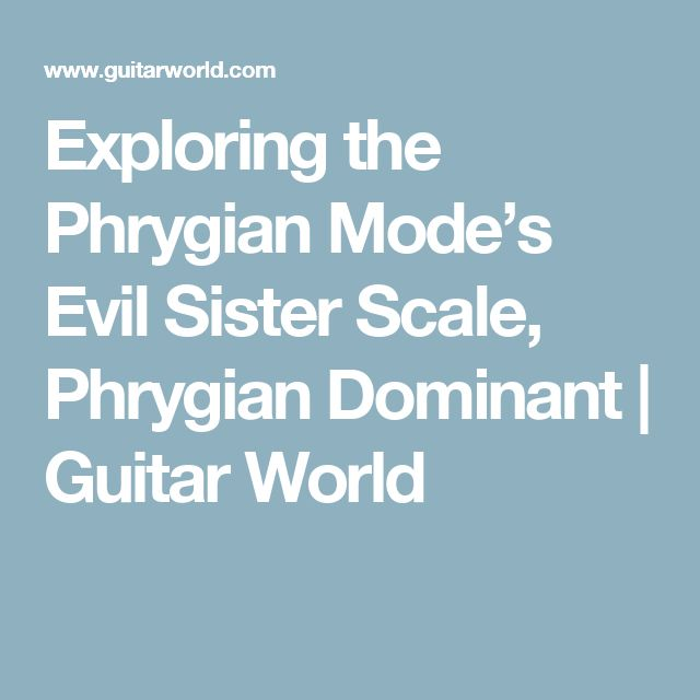 Exploring the Phrygian Mode's Evil Sister Scale, Phrygian Dominant | Guitar World