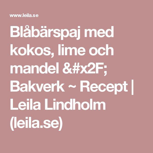 Blåbärspaj med kokos, lime och mandel / Bakverk ~ Recept | Leila Lindholm (leila.se)