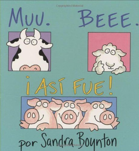Muu. Beee. ¡Así fue! / Moo, Baa, La La La, Spanish Edition by Sandra Boynton, http://www.amazon.com/dp/0689863020/ref=cm_sw_r_pi_dp_3ysLrb0XZDF1P