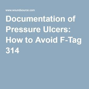 Documentation of Pressure Ulcers: How to Avoid F-Tag 314