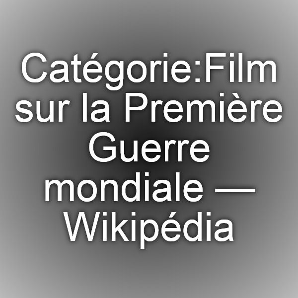 Film sur la Première Guerre mondiale — Wikipédia
