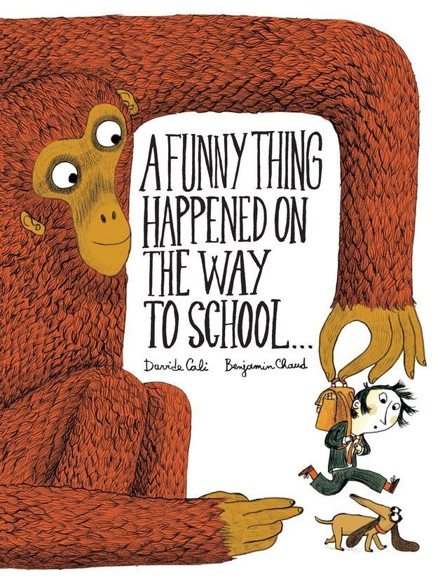 A Funny Thing Happened On the Way to School by Benjamin Chaud and Davide Cali for the adventurous story telling kids