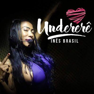 Baxando: Inês Brasil - Undererê