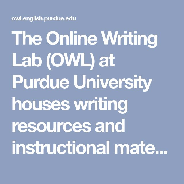 writing lab purdue Purdue owl (online writing lab) provides writing resources and instructional materials for grade 5-12 students and teachers some of the material is adaptable for younger students the homepage links to other resources, including mla and apa style guides the chicago manual of style is found under.