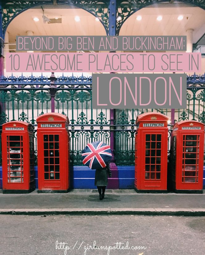 Beyond Buckingham and Big Ben: 10 Awesome Places To See In London