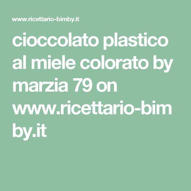 cioccolato plastico al miele colorato by marzia 79  on www.ricettario-bimby.it